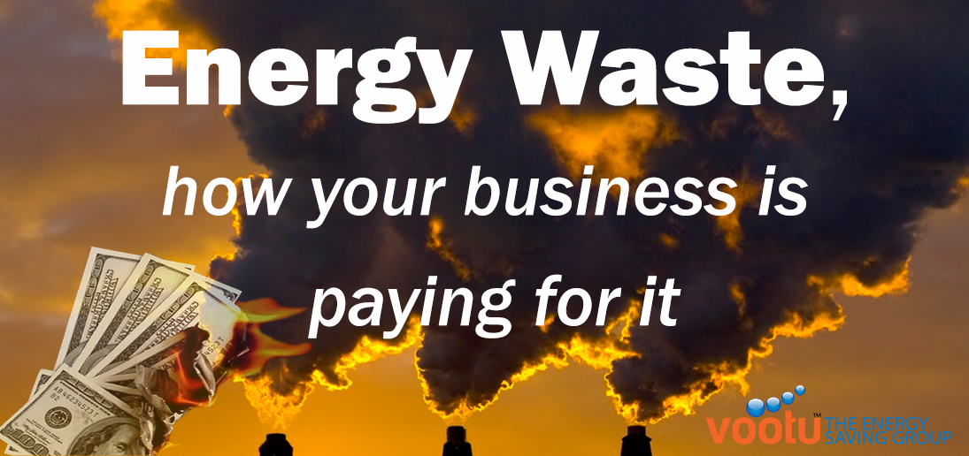 Energy Waste, how your business is paying for it